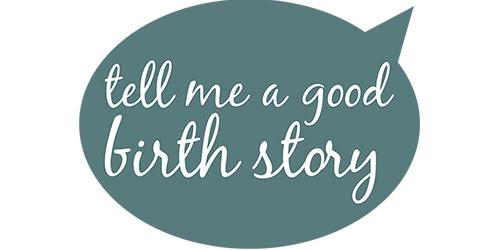 Tell Me a Good Birth Story